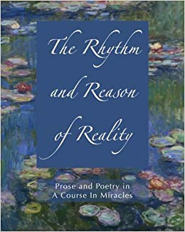 Rhythm and Reason of RealityProse and Poetry in A Course In Miracles