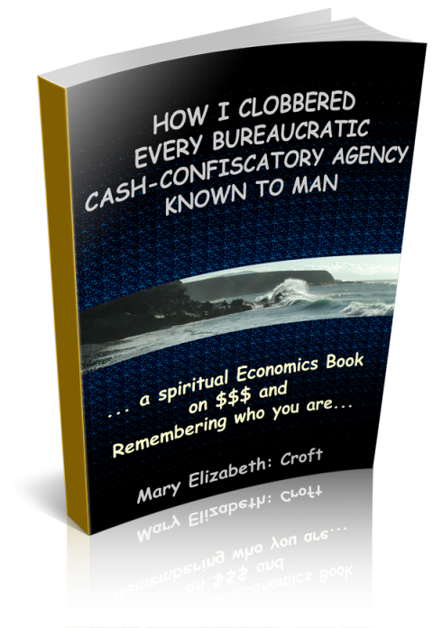 Mary Elizabeth Croft – How I Clobbered Every Bureaucratic Cash-confiscatory Agency Known to Man…a Spiritual Economics Book on $$$ and Remembering Who You Are page announcement