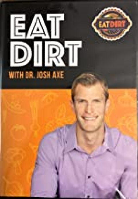Eat Dirt with Dr. Josh Axe – Wed 16 Oct 2019 – 7pm